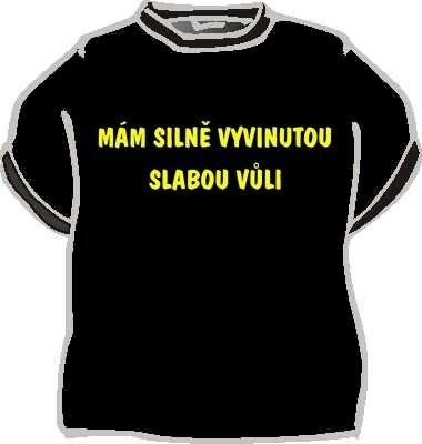 Tričko Mám silně vyvinutou slabou vůli Velikost 146