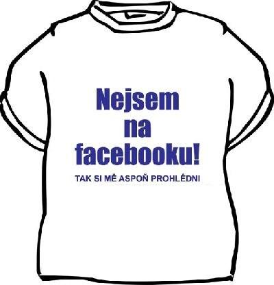 Tričko Nejsem na facebooku Velikost 146
